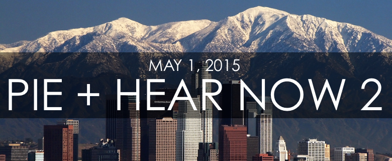 May 1, 2015: PIE + HEAR NOW 2